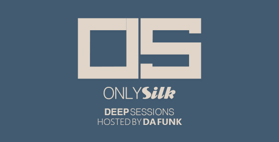 Da Funk - Only Silk:Deep Sessions 223  - 11 February 2019
